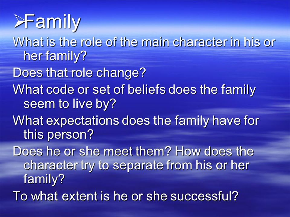  Family What is the role of the main character in his or her family.