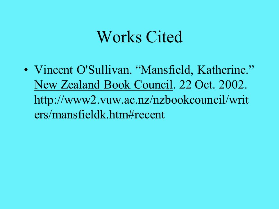 Works Cited Vincent O Sullivan. Mansfield, Katherine. New Zealand Book Council.