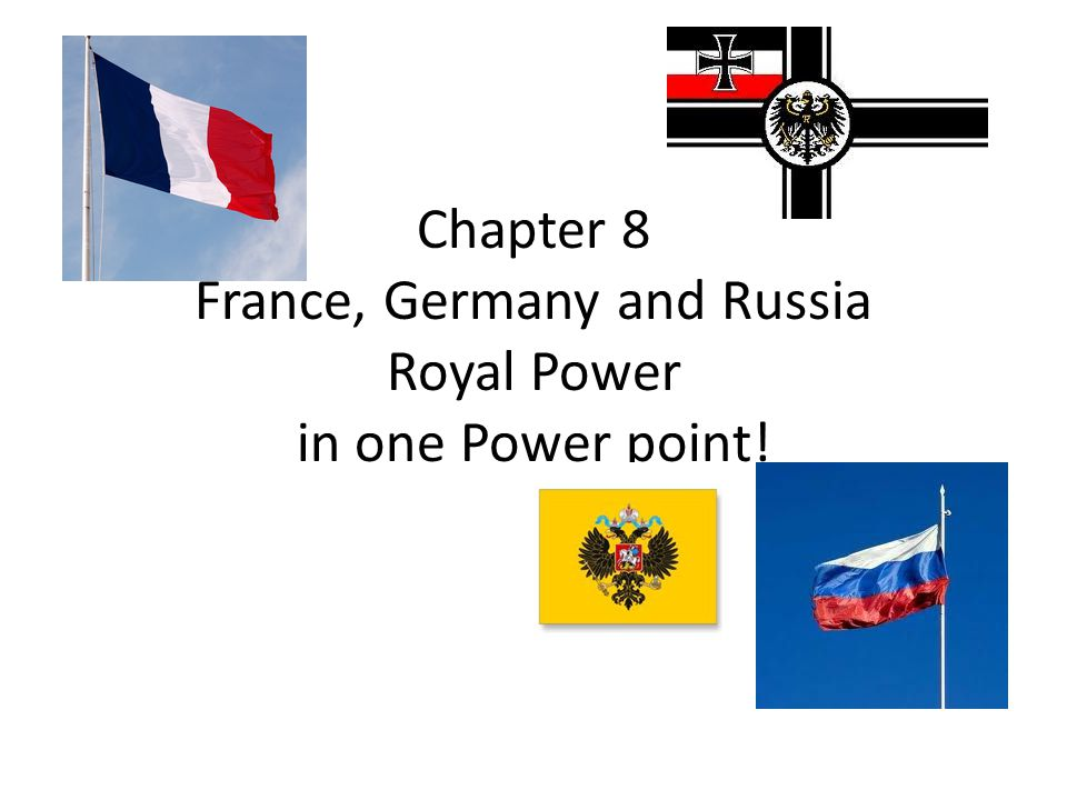 Chapter 8 France, Germany and Russia Royal Power in one Power point!