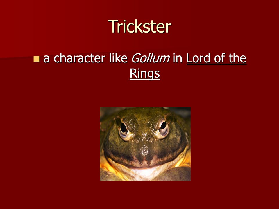 Trickster a character like Gollum in Lord of the Rings