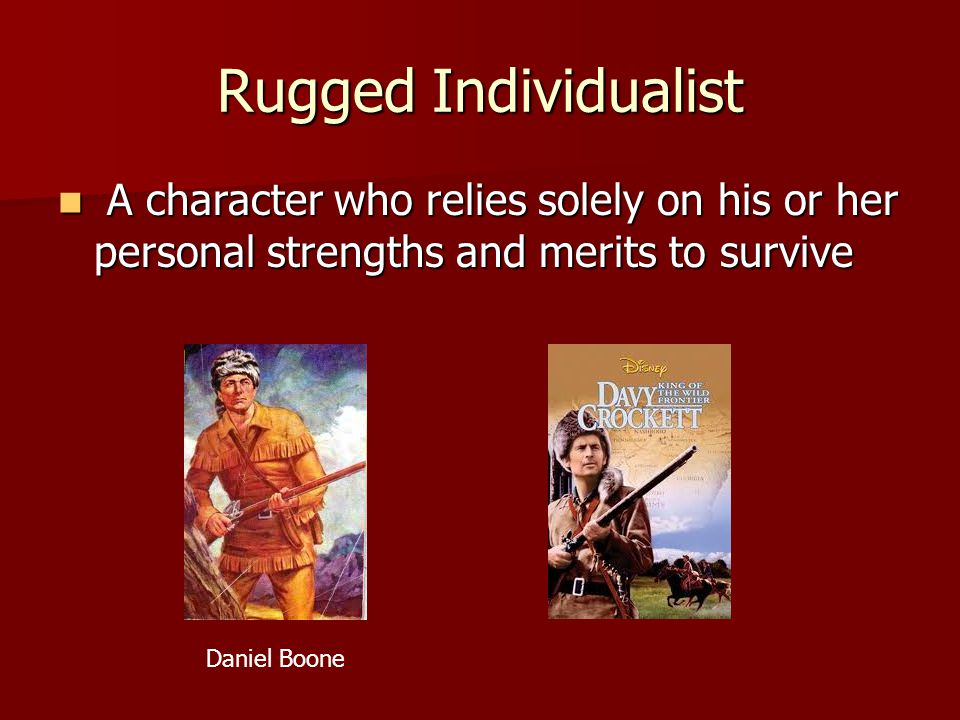 Rugged Individualist A character who relies solely on his or her personal strengths and merits to survive A character who relies solely on his or her