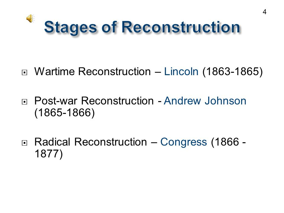  Wartime Reconstruction – Lincoln (1863-1865)  Post-war Reconstruction - Andrew Johnson (1865-1866)  Radical Reconstruction – Congress (1866 - 1877) 4