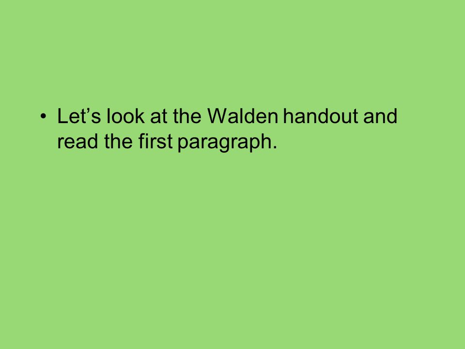 Let's look at the Walden handout and read the first paragraph.