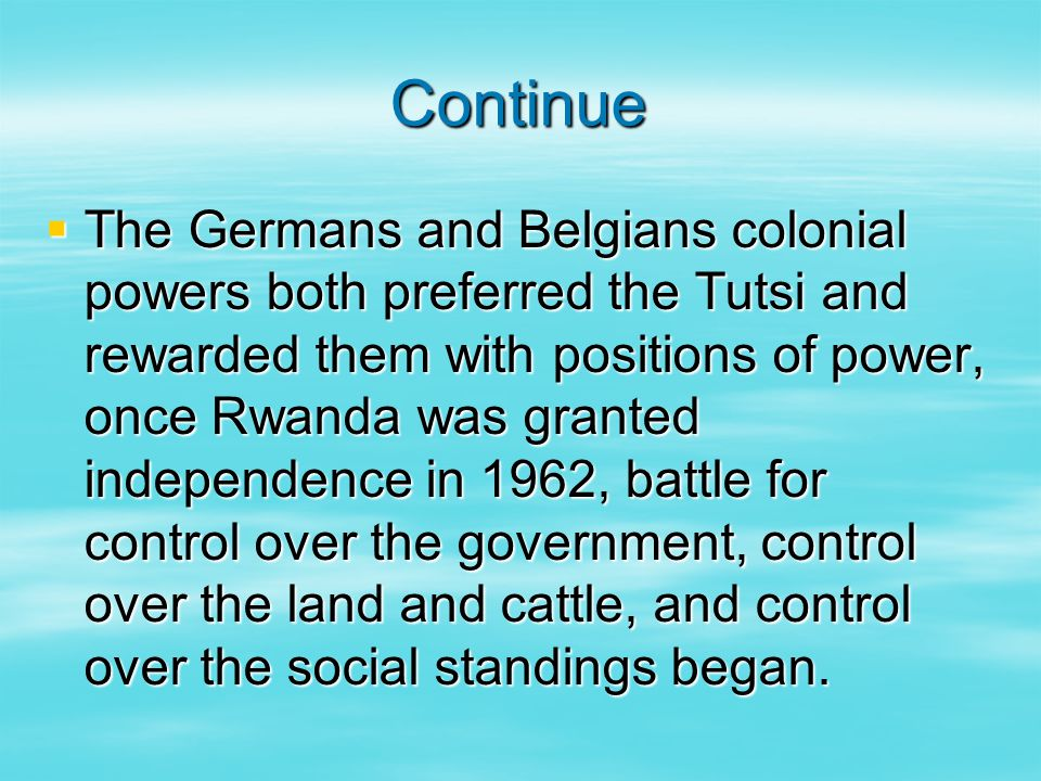 Continue  The Germans and Belgians colonial powers both preferred the Tutsi and rewarded them with positions of power, once Rwanda was granted indepe