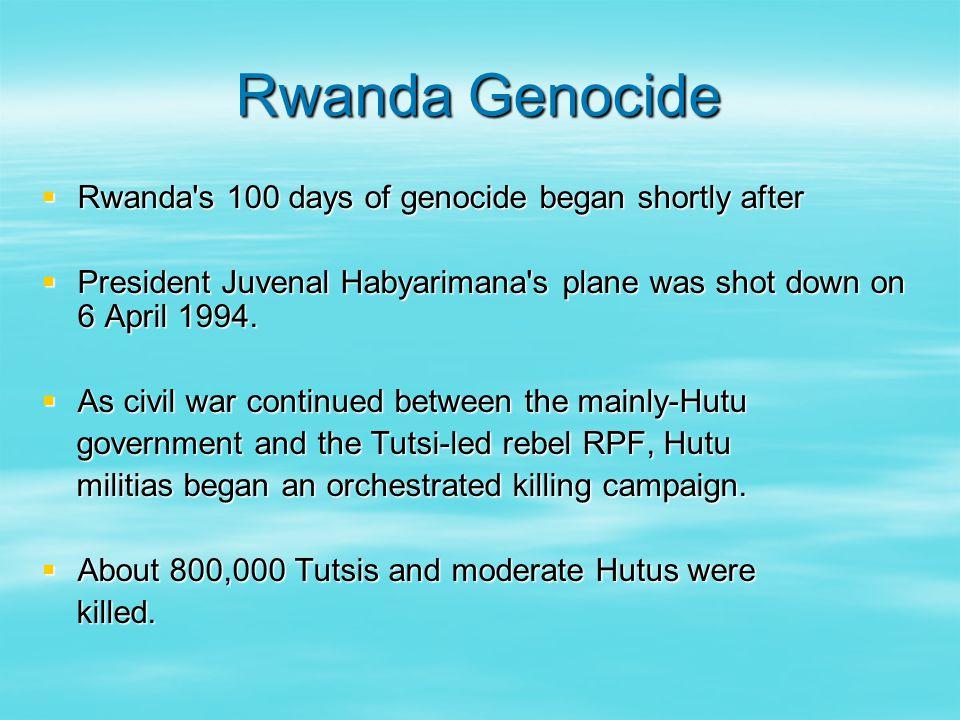 Rwanda Genocide  Rwanda s 100 days of genocide began shortly after  President Juvenal Habyarimana s plane was shot down on 6 April 1994.