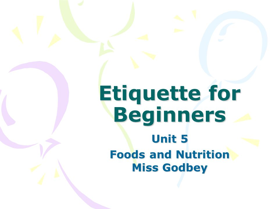 Etiquette for Beginners Unit 5 Foods and Nutrition Miss Godbey