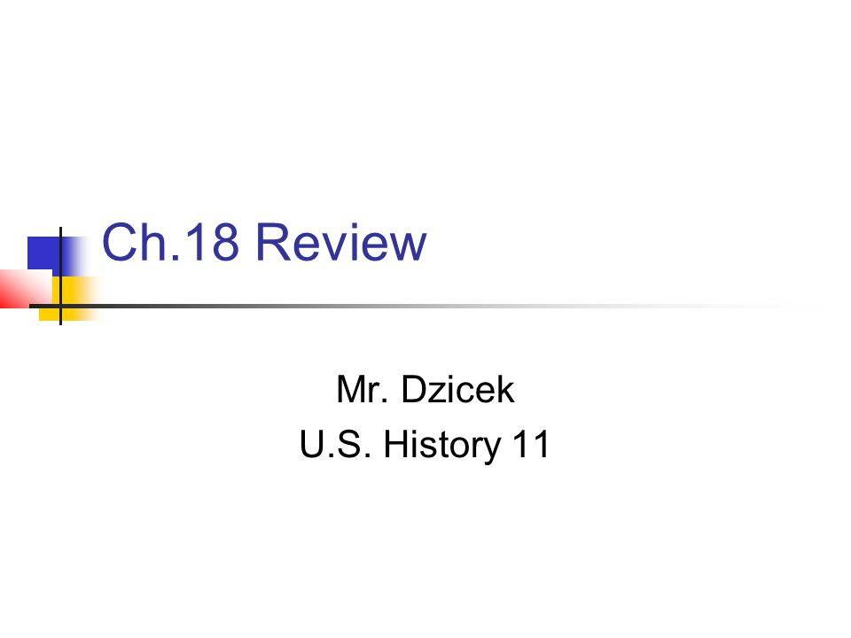 Ch.18 Review Mr. Dzicek U.S. History 11