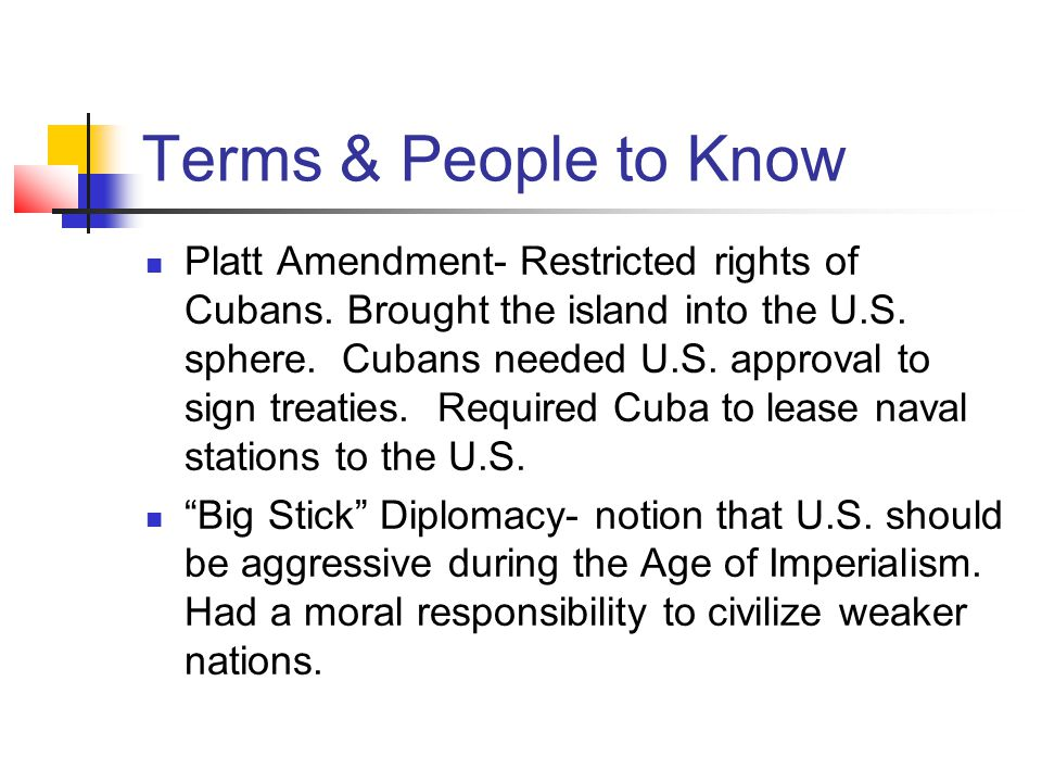 Terms & People to Know Platt Amendment- Restricted rights of Cubans.