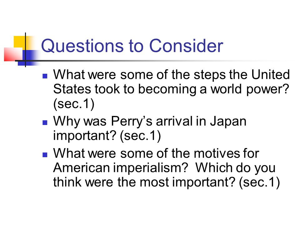 Questions to Consider What were some of the steps the United States took to becoming a world power.