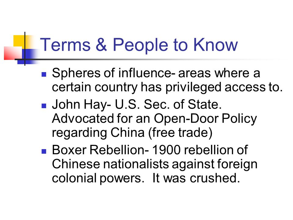 Terms & People to Know Spheres of influence- areas where a certain country has privileged access to.
