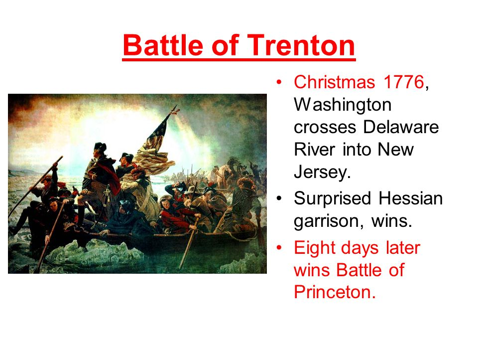 Battle of Trenton Christmas 1776, Washington crosses Delaware River into New Jersey.