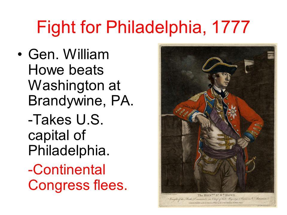 Fight for Philadelphia, 1777 Gen. William Howe beats Washington at Brandywine, PA.