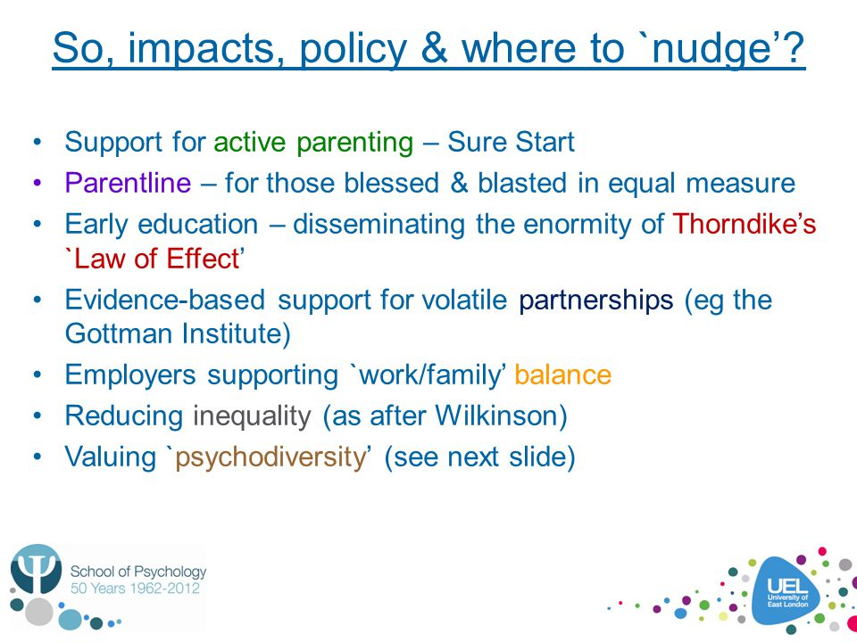 So, impacts, policy & where to `nudge'? Support for active parenting – Sure Start Parentline – for those blessed & blasted in equal measure Early educ