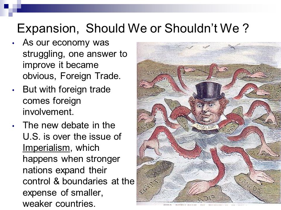 Expansion, Should We or Shouldn't We ? As our economy was struggling, one answer to improve it became obvious, Foreign Trade. But with foreign trade c