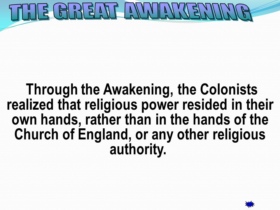 Through the Awakening, the Colonists realized that religious power resided in their own hands, rather than in the hands of the Church of England, or any other religious authority.