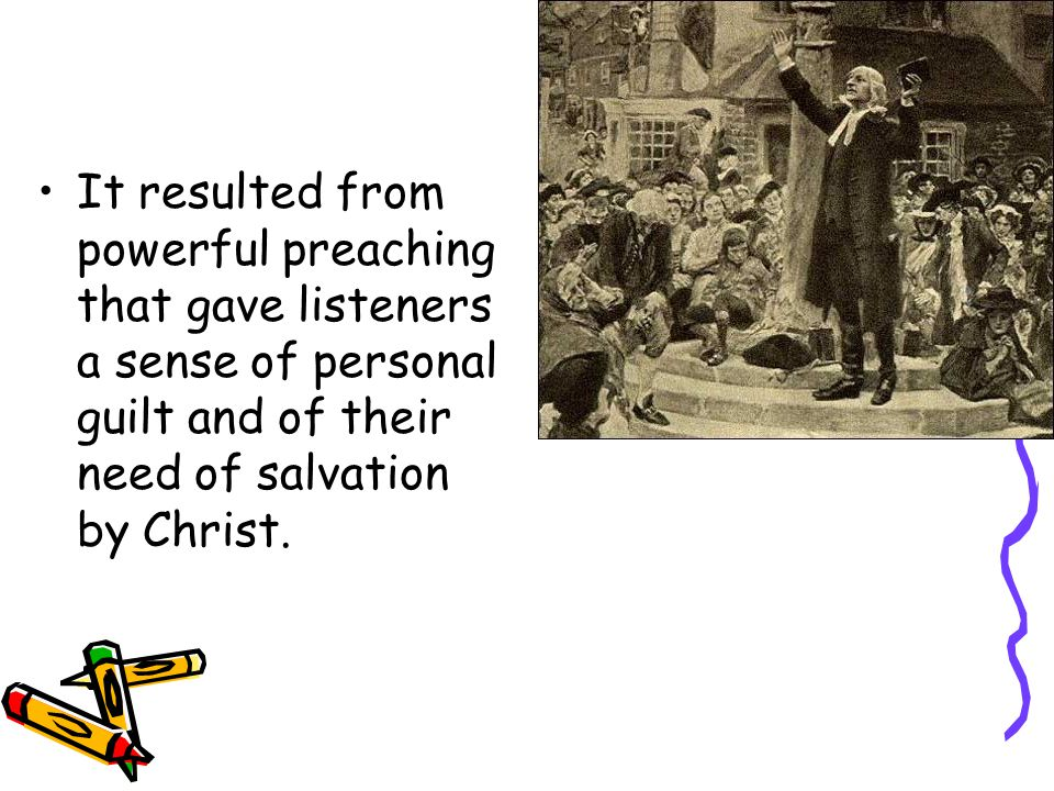 It resulted from powerful preaching that gave listeners a sense of personal guilt and of their need of salvation by Christ.