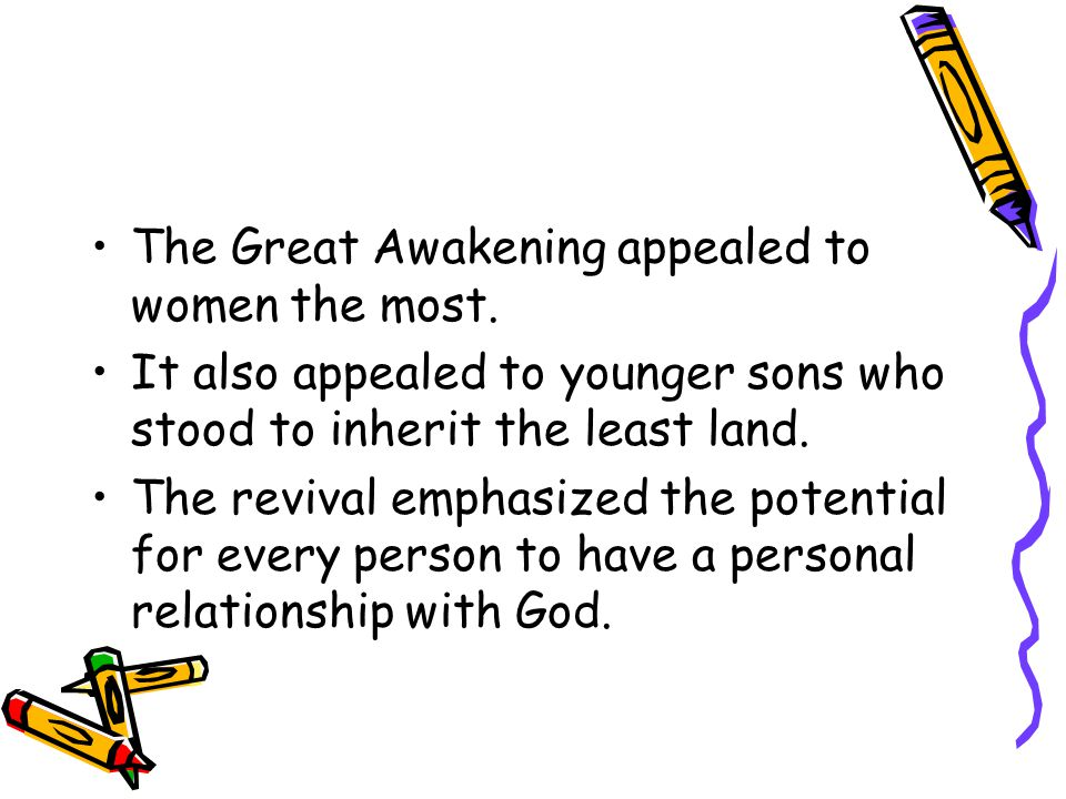 The Great Awakening appealed to women the most.