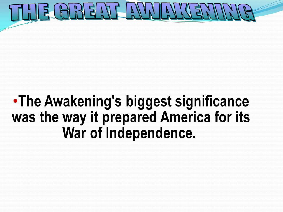 The Awakening s biggest significance was the way it prepared America for its War of Independence.