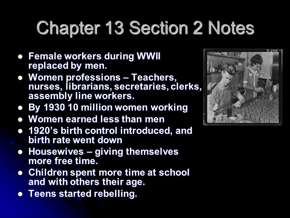 Chapter 13 Section 2 Notes Female workers during WWII replaced by men. Female workers during WWII replaced by men. Women professions – Teachers, nurse