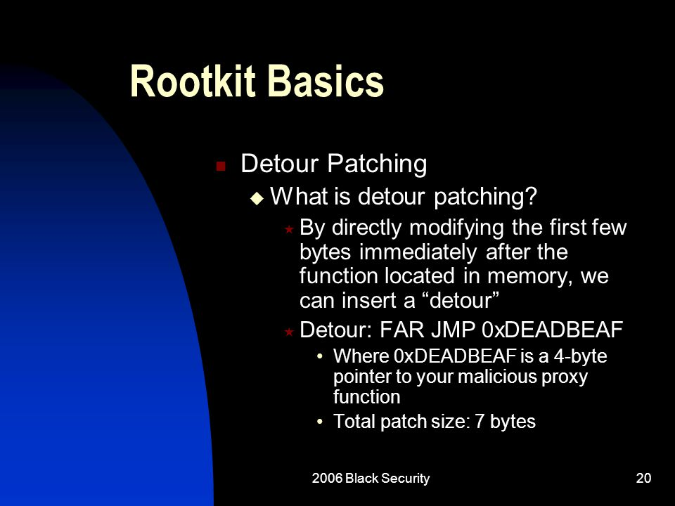 2006 Black Security20 Rootkit Basics Detour Patching  What is detour patching.