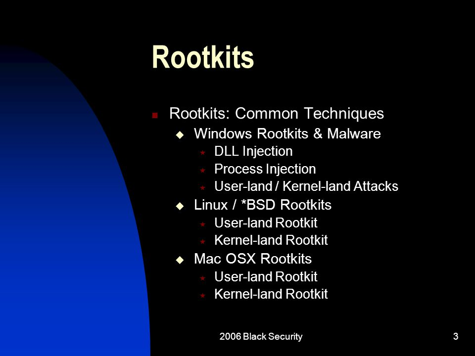 2006 Black Security34 Mac OSX Rootkits History  Still in early stages of research  Nemo released WeaponX as an original Proof-of-Concept  Mac responded by hardening their O/S Internals  Nemo responded (like any self- respecting blackhat) with his own improved rootkit
