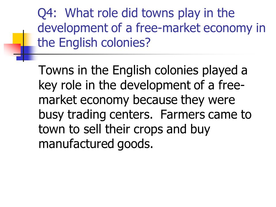 Q4: What role did towns play in the development of a free-market economy in the English colonies? Towns in the English colonies played a key role in t