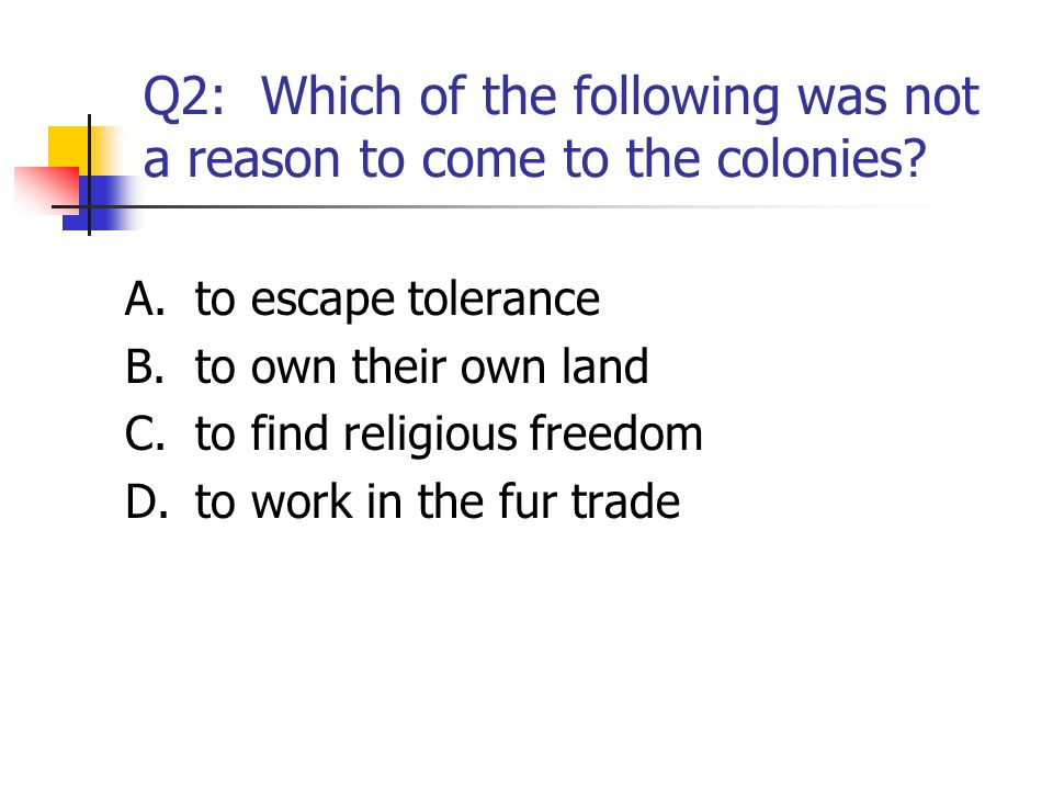 Q3: The Southern Colonies had large plantations because of the A.