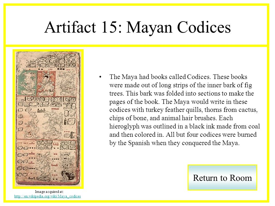 Artifact 15: Mayan Codices The Maya had books called Codices.