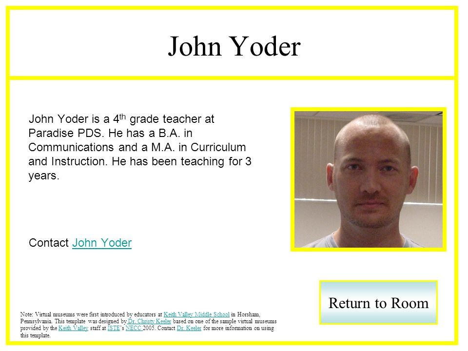 John Yoder John Yoder is a 4 th grade teacher at Paradise PDS. He has a B.A. in Communications and a M.A. in Curriculum and Instruction. He has been t