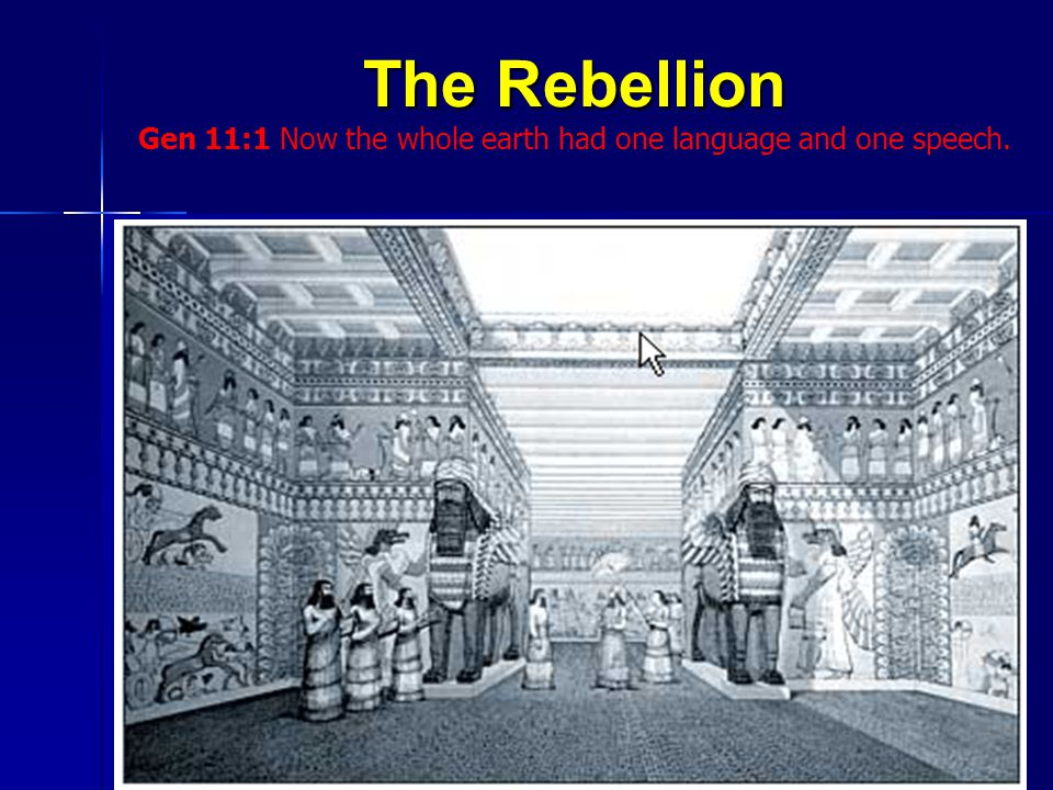 The Rebellion Gen 11:1 Now the whole earth had one language and one speech.14