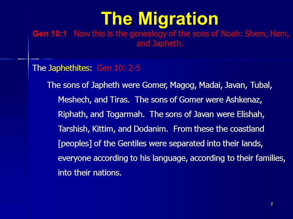 The Migration Gen 10:1 Now this is the genealogy of the sons of Noah: Shem, Ham, and Japheth.