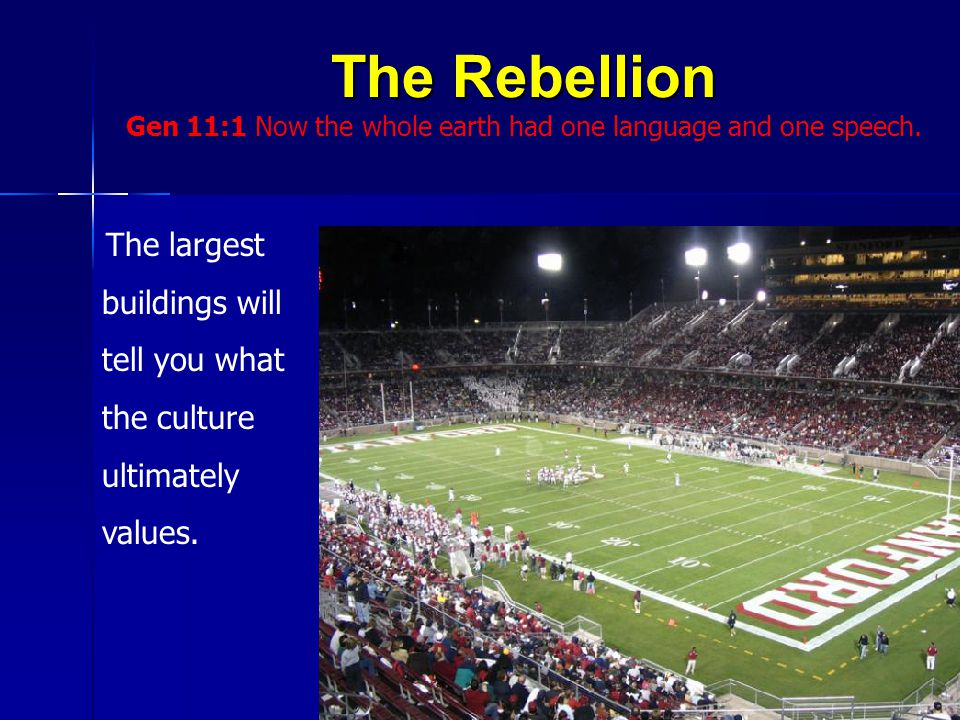 The Rebellion Gen 11:1 Now the whole earth had one language and one speech.