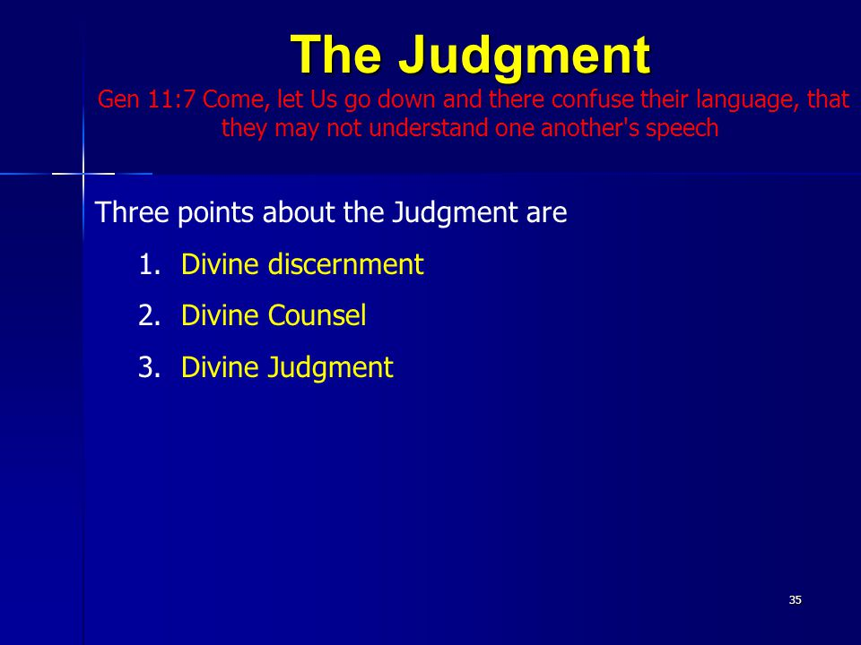 The Judgment Gen 11:7 Come, let Us go down and there confuse their language, that they may not understand one another s speech35 Three points about the Judgment are 1.Divine discernment 2.Divine Counsel 3.Divine Judgment