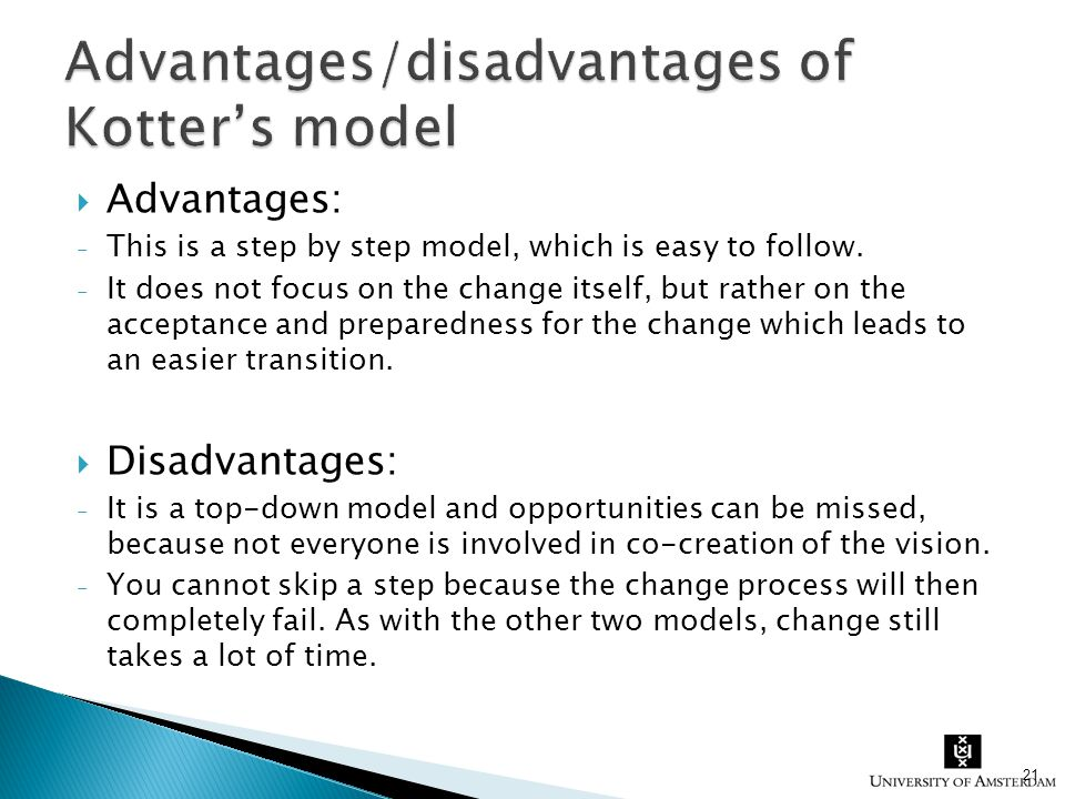 Advantages: - This is a step by step model, which is easy to follow. - It does not focus on the change itself, but rather on the acceptance and prep