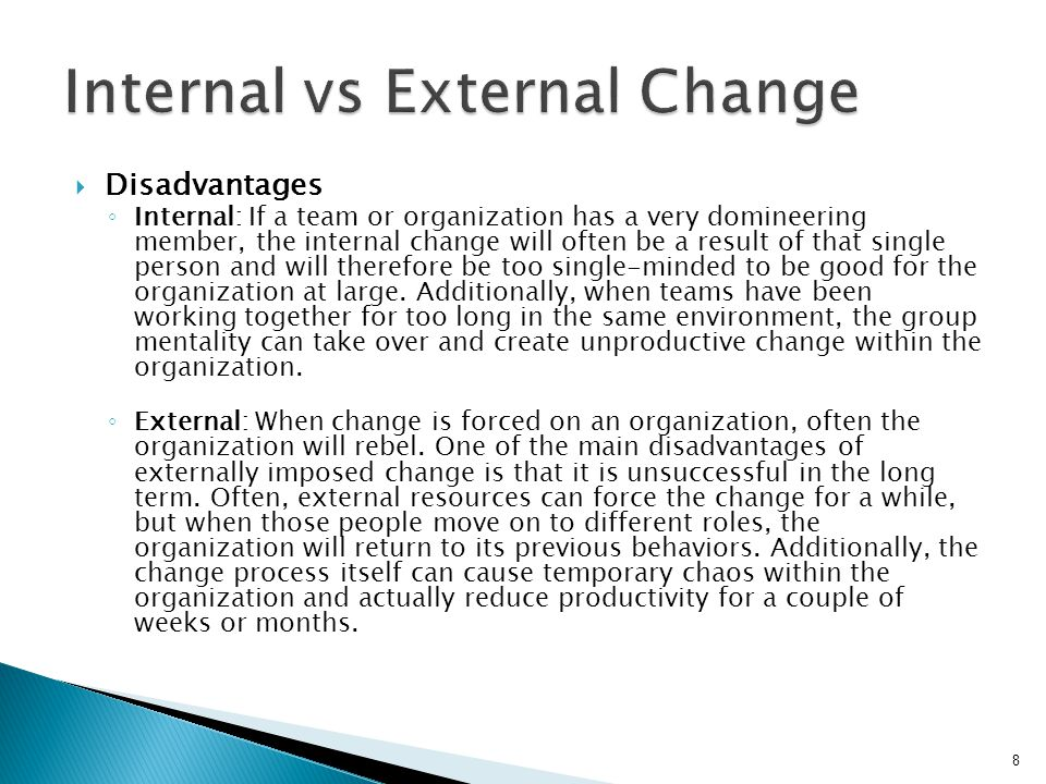  Disadvantages ◦ Internal: If a team or organization has a very domineering member, the internal change will often be a result of that single person