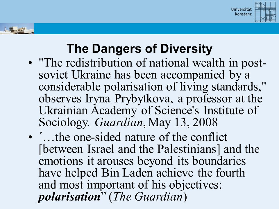 The Dangers of Diversity The redistribution of national wealth in post- soviet Ukraine has been accompanied by a considerable polarisation of living standards, observes Iryna Prybytkova, a professor at the Ukrainian Academy of Science s Institute of Sociology.
