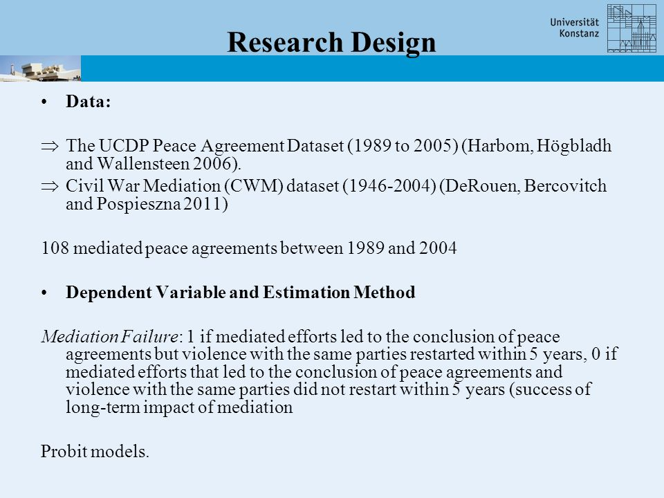 Research Design Data:  The UCDP Peace Agreement Dataset (1989 to 2005) (Harbom, Högbladh and Wallensteen 2006).