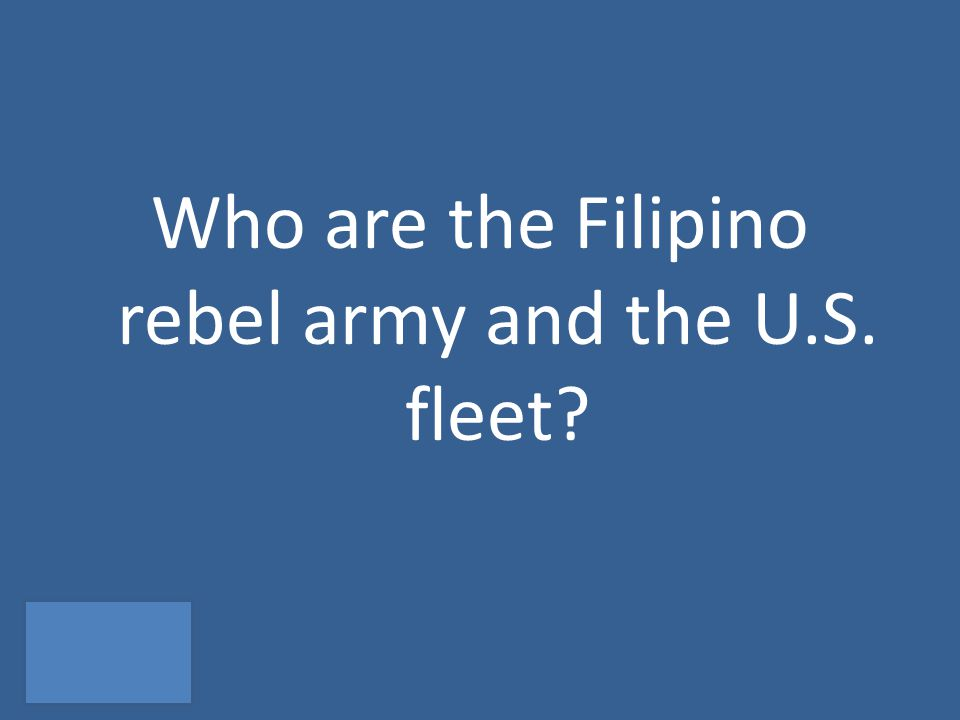 Who are the Filipino rebel army and the U.S. fleet?