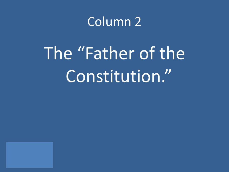 Column 2 The Father of the Constitution.