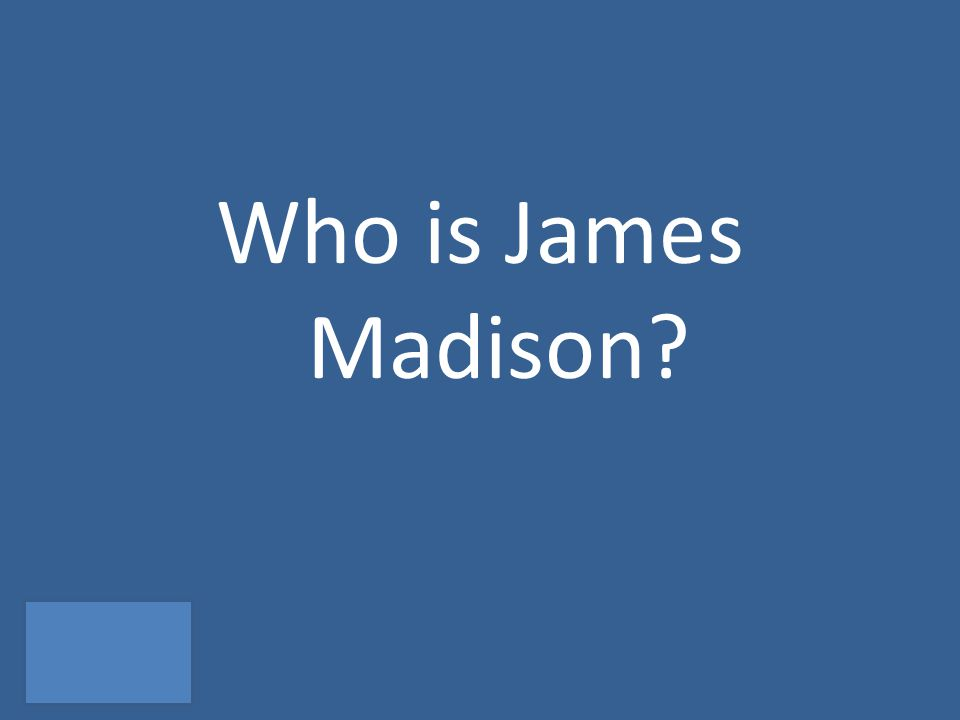 Who is James Madison?