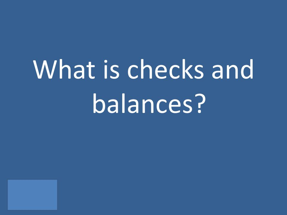 What is checks and balances?