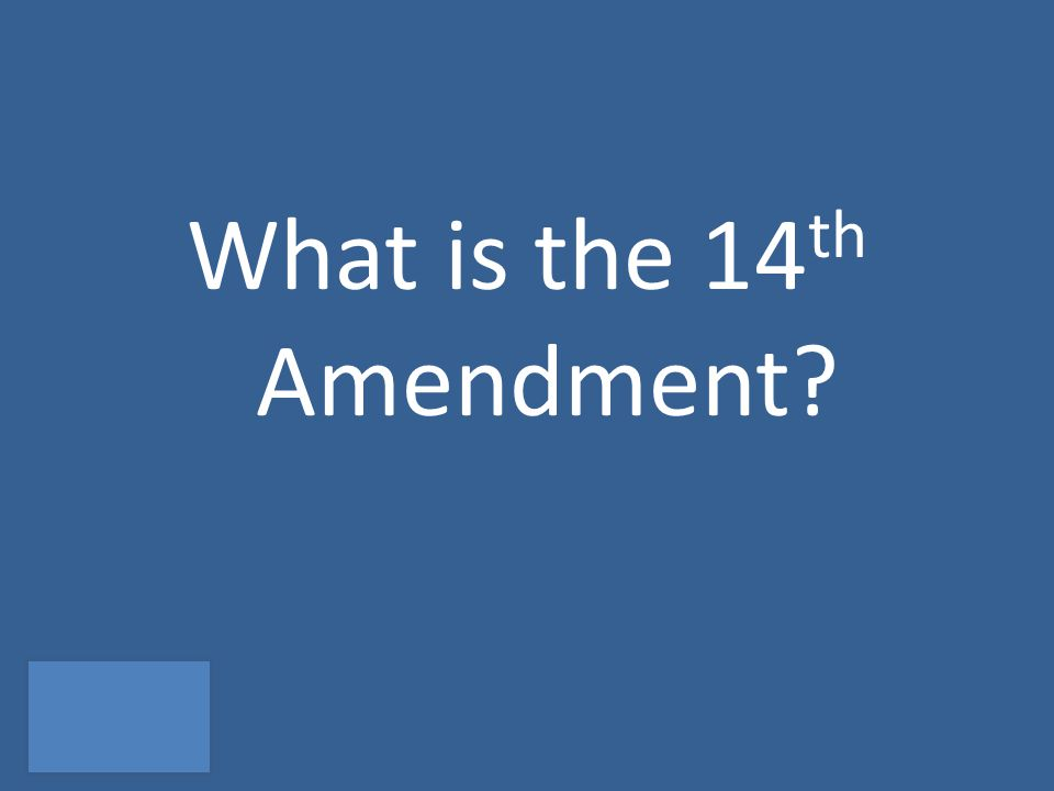 What is the 14 th Amendment?