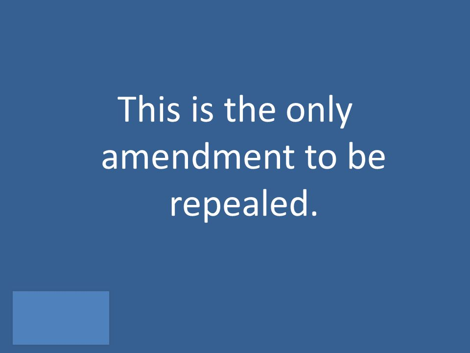 This is the only amendment to be repealed.