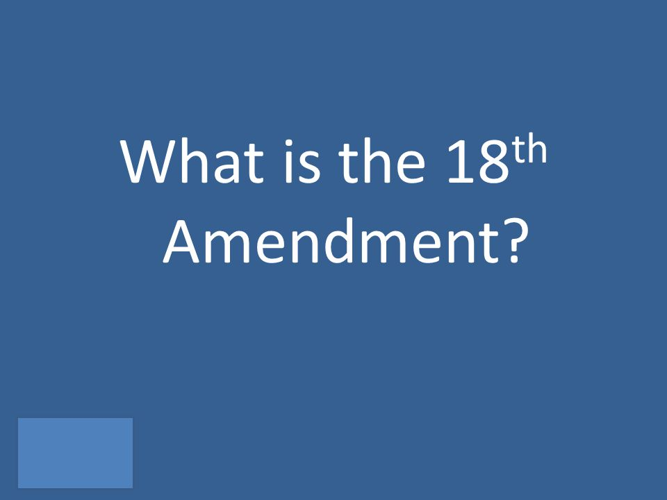 What is the 18 th Amendment?