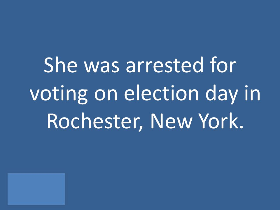 She was arrested for voting on election day in Rochester, New York.