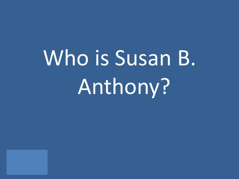 Who is Susan B. Anthony?