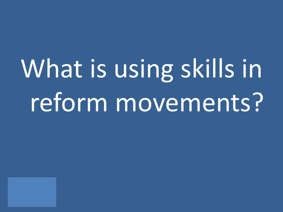 What is using skills in reform movements?