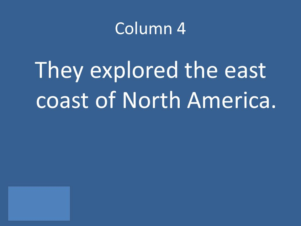 Column 4 They explored the east coast of North America.