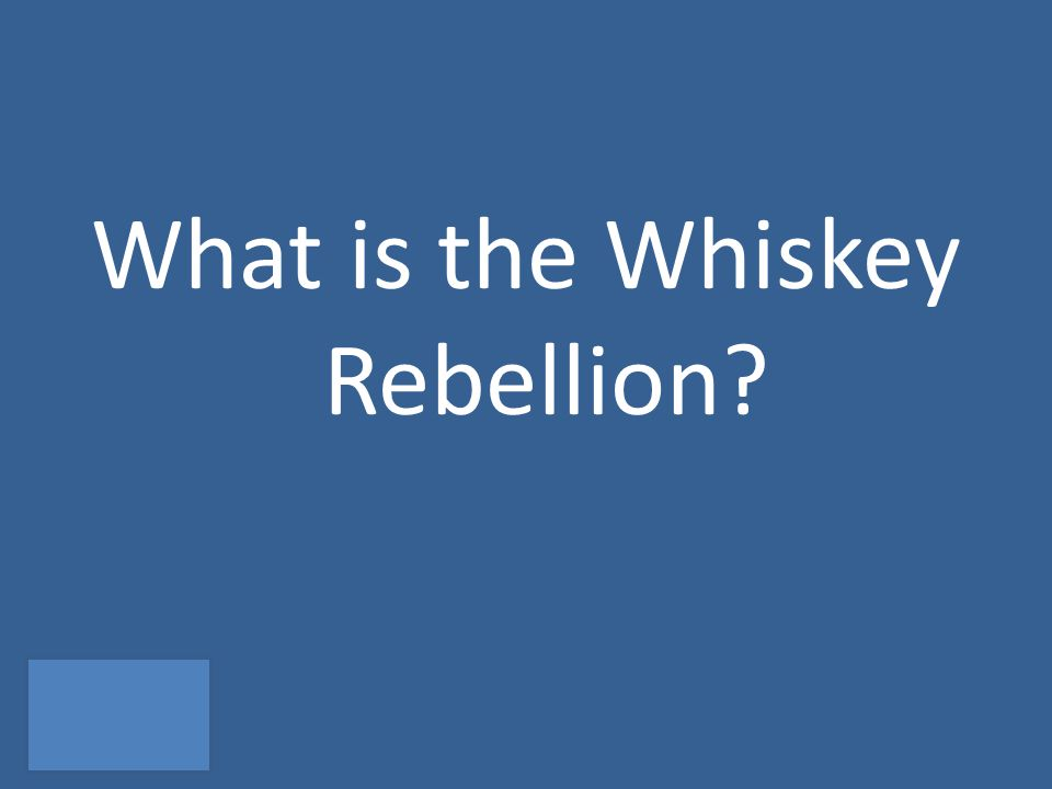 What is the Whiskey Rebellion?