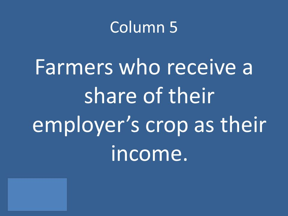 Column 5 Farmers who receive a share of their employer's crop as their income.